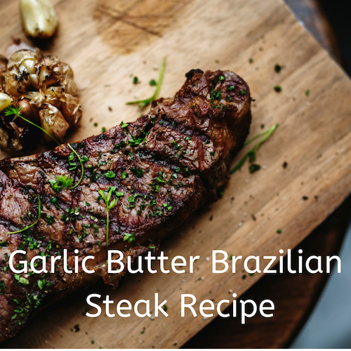 Brazilian Steak With Golden Garlic Butter: The Most Amazing Steak That You Can Make At Home